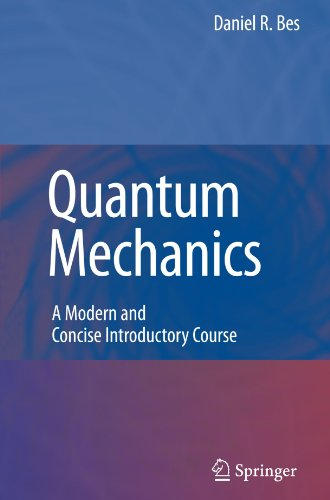Quantum Mechanics: A Modern and Concise Introductory Course (Advances Texts in Physics)