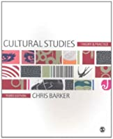 Cultural Studies Theory and Practice by Barker