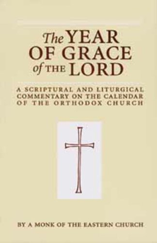 The Year of Grace of the Lord: A Scriptural and Liturgical Commentary on the Calendar of the Orthodox Church