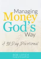 Managing Money God's Way: A 31-Day Daily Devotional About Stewardship and Biblical Giving (English Edition)