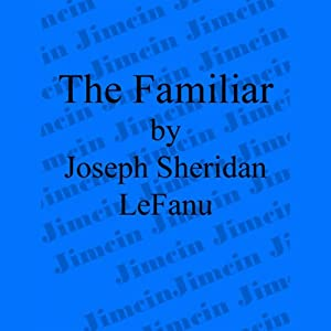 The Familiar | [Joseph Sheridan Le Fanu]