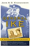 John S. D. Eisenhower General Ike: A Personal Reminiscence