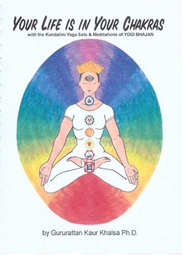 Your Life Is in Your Chakras: With the Kundalini Yoga Sets and Meditations of Yogi Bhajan