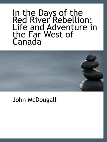 In the Days of the Red River Rebellion: Life and Adventure in the Far West of Canada