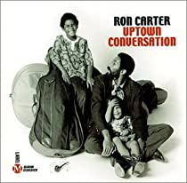 ♪Uptown Conversation / Ron Carter