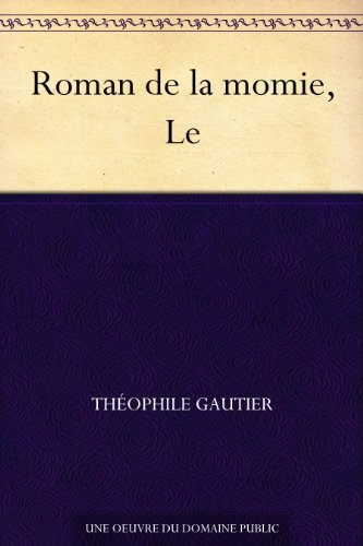 Théophile Gautier - Roman de la momie, Le (French Edition)