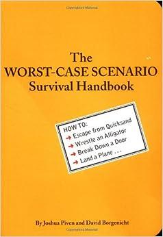the worst case scenario survival handbook joshua piven david borgenicht 9780811825559 amazon