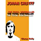 Johan Cruyff - The Total Voetballerby Ciaran Kelly