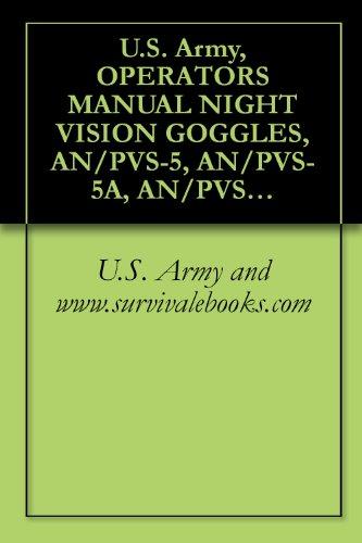 U.S. Army, OPERATOR'S MANUAL NIGHT VISION GOGGLES, AN/PVS-5, AN/PVS-5A, AN/PVS-5B, AN/PVS-5C, GM-6(V)1 GOGGLES, GM-6(V)2 GOGGLES PDF