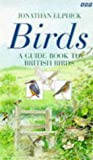 Birds: The Book and Video Guide to British Birds (0563387602) by Elphick, Jonathan