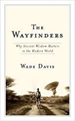 The Wayfinders: Why Ancient Wisdom Matters in the Modern World (CBC Massey Lecture) [Paperback]