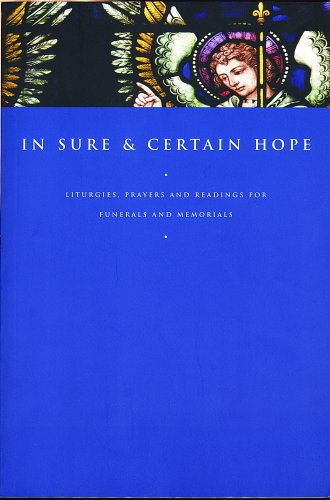 In Sure And Certain Hope: Liturgies, Prayers And Readings For Funerals And Memorials, PAUL P. J. SHEPPY