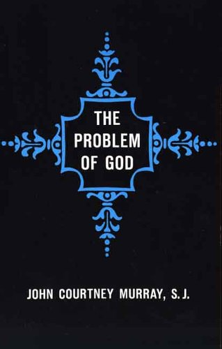 The Problem of God: Yesterday and Today (The St. Thomas...