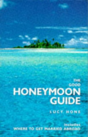 Download The Good Honeymoon Guide: Includes Where to Get Married Abroad