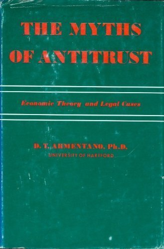 The Myths of Antitrust: Economic Theory and Legal Cases, Armentano, Dominick T