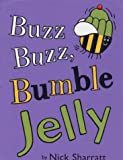 Buzz, Buzz Bumble Jelly (Picture Books) (0439011663) by Sharratt, Nick