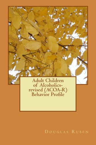 Adult Children of Alcoholics-revised (ACOA-R) Behavior Profile (Behavioral Monographs) (Volume 2)
