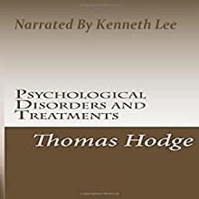 Psychological Disorders and Treatments (       UNABRIDGED) by Thomas Hodge Narrated by Kenneth Lee