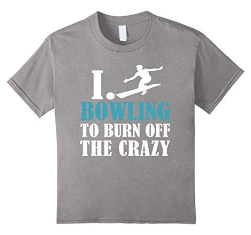 Kids funny bowling shirts, I Bowling to Burn Off The Crazy 4 Slate