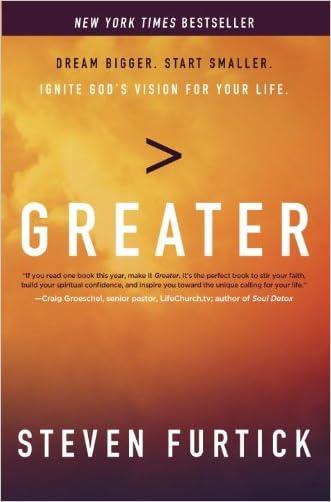 Greater: Dream Bigger. Start Smaller. Ignite God's Vision for Your Life. written by Steven Furtick
