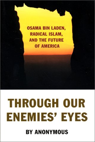 Through Our Enemies' Eyes: Osama Bin Laden, Radical Islam & the Future of America, Anonymous