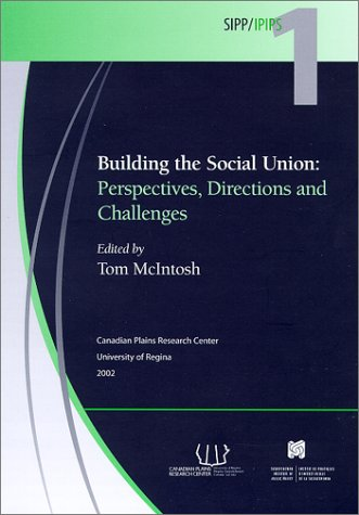 Building the Social Union: Perspectives, Directions & Challenges (Saskatchewan Institute of Public Policy(SIPP))