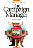 The Campaign Manager: Running and Winning Local Elections (0813368480) by Catherine Shaw