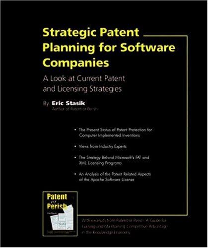 Strategic Patent Planning for Software Companies; A Look at Current Patent and Licensing Strategies
