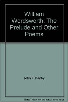 william wordsworth s the prelude Wordsworth's conception of the role of 'nature', especially as expressed in 'the tables turned', the prelude, 'michael' and 'i wandered lonely as a cloud' the significance of lyrical ballads and the volume's key principles.