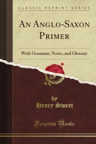 An Anglo-Saxon Primer Grammar, Notes, And Glossary (Classic Reprint) front-656401