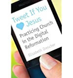 Tweet If You Heart  Jesus: Practicing Church in the Digital Reformation