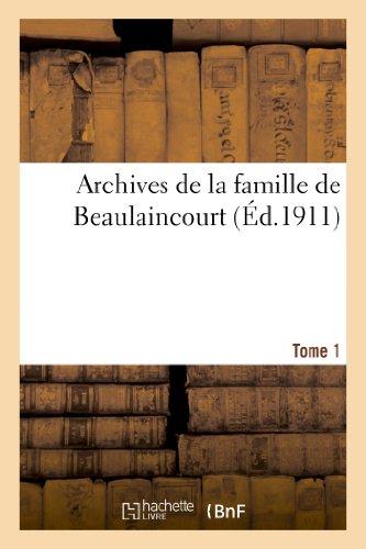 Archives de la famille de Beaulaincourt. Tome 1er