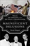 img - for Husain Haqqani: Magnificent Delusions : Pakistan, the United States, and an Epic History of Misunderstanding (Hardcover); 2013 Edition book / textbook / text book