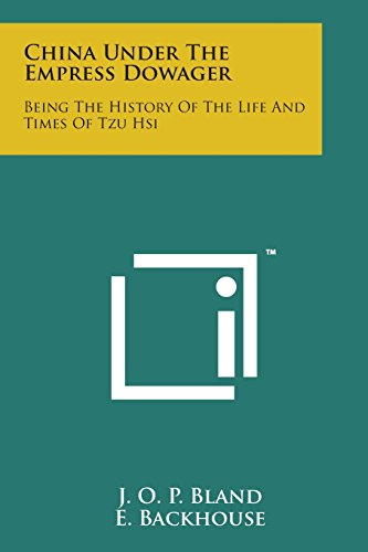 China Under the Empress Dowager: Being the History of the Life and Times of Tzu Hsi