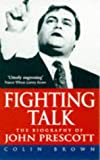Fighting Talk - the Biography of John Prescott (067185593X) by COLIN BROWN