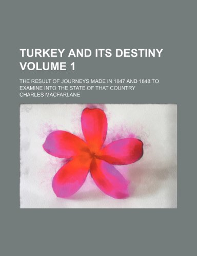 Turkey and its destiny Volume 1; the result of journeys made in 1847 and 1848 to examine into the state of that country
