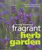 Fragrant Herb Garden: Create a Sanctuary to Stimulate the Senses (1902757335) by Bremness, Lesley