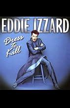 Dress to Kill Performance by Eddie Izzard Narrated by Eddie Izzard