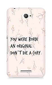 AMEZ you were born an original dont die a copy Back Cover For Sony Xperia E4
