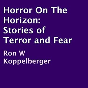 Horror on the Horizon: Stories of Terror and Fear | [Ron W. Koppelberger]