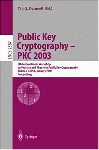Public Key Cryptography - PKC 2003: 6th International Workshop on Theory and Practice in Public Key Cryptography, Miami, FL, USA, January 6-8, 2003, Proceedings