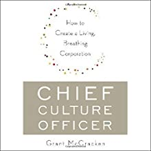 Chief Culture Officer: How to Create a Living, Breathing Corporation | Livre audio Auteur(s) : Grant McCracken Narrateur(s) : Fred Berman