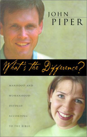 What Is the Difference? : Manhood and Womanhood Defined According to the Bible, JOHN PIPER, ELISABETH ELLIOT