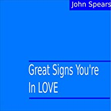 Great Signs You're in Love   Livre audio Auteur(s) : John Spears Narrateur(s) : John Spears
