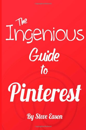 The Ingenious Guide To Pinterest – Full Color Edition: Learn How To Setup And Effectively Use Pinterest. (Ingenious Guides To Social Networks)
