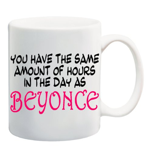 You Have The Same Amount Of Hours In The Day As Beyonce Mug Cup - 11 Ounces