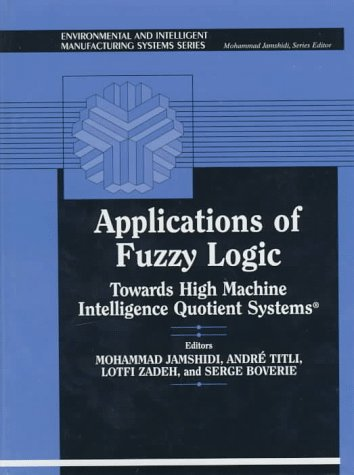 Applications of Fuzzy Logic: Towards High Machine Intelligence Quotient Systems