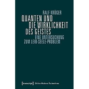 Quanten und die Wirklichkeit des Geistes: Eine Untersuchung zum Leib-Seele-Problem (Editio
