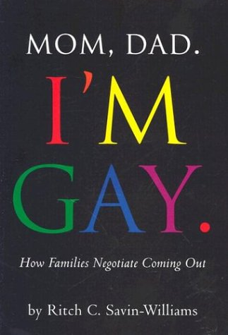 Mom, Dad, I'm Gay: How Families Negotiate Coming Out