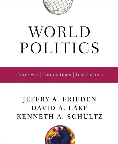 World Politics: Interests, Interactions, Institutions, Jeffry A. Frieden, David A. Lake, Kenneth A. Schultz
